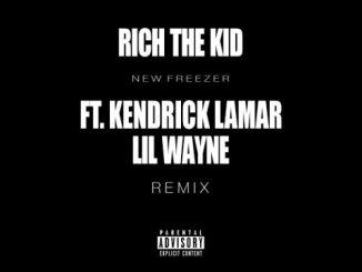 Download Rich The Kid ft. Lil Wayne & Kendrick Lamar – New Freezer (Remix)