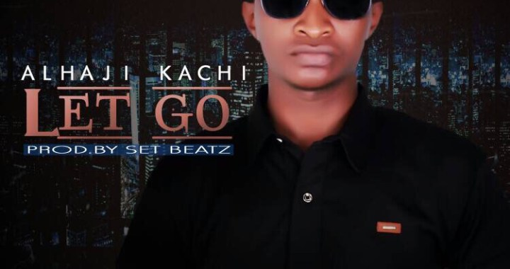 Download MP3: Alhaji Kachi – Let Go feat. Set Beatz