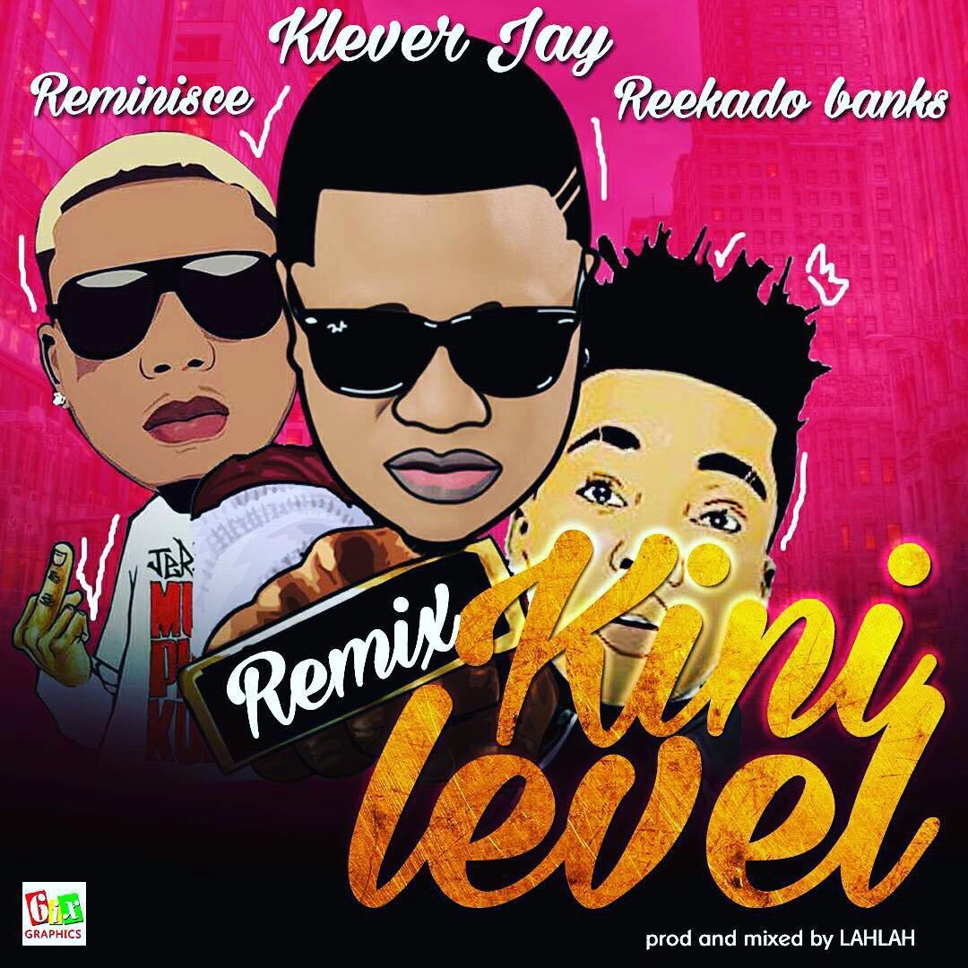 Klever Jay ft. Reminisce and Reekdado Banks - Kini Level Remix mp3 download