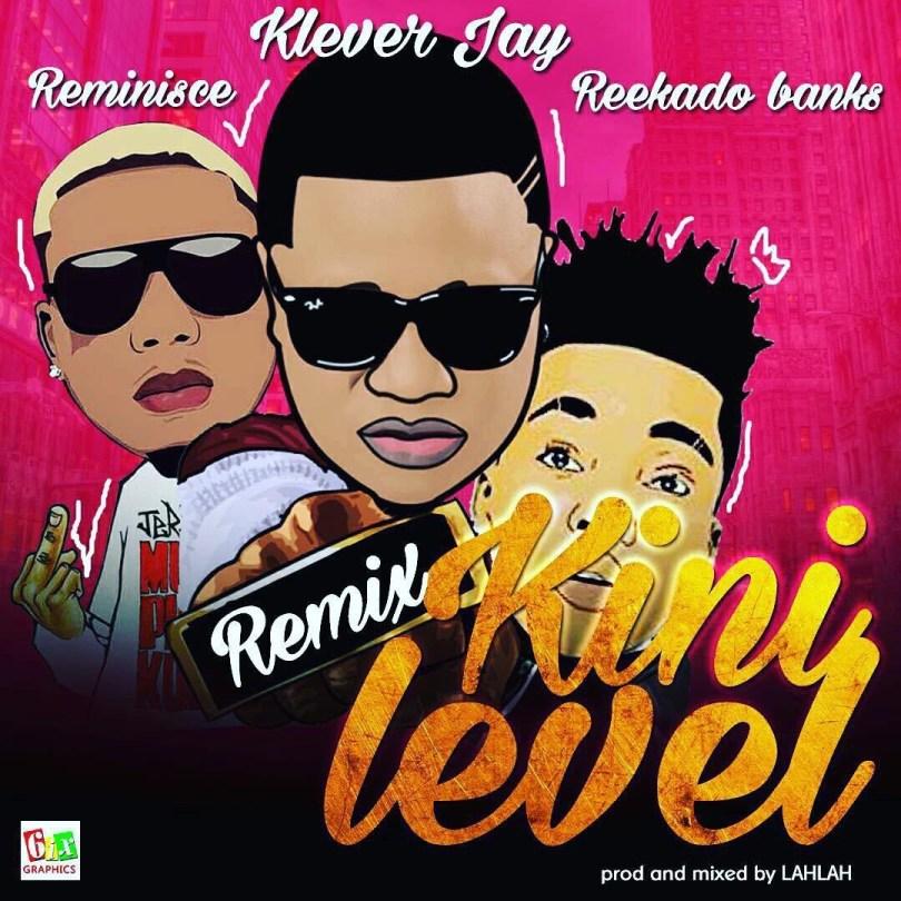 Klever Jay ft. Reminisce and Reekdado Banks - Kini Level Remix mp3 download