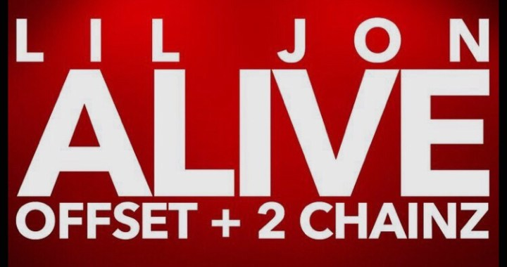 Download MP3: Lil Jon ft. Offset & 2 Chainz- Alive