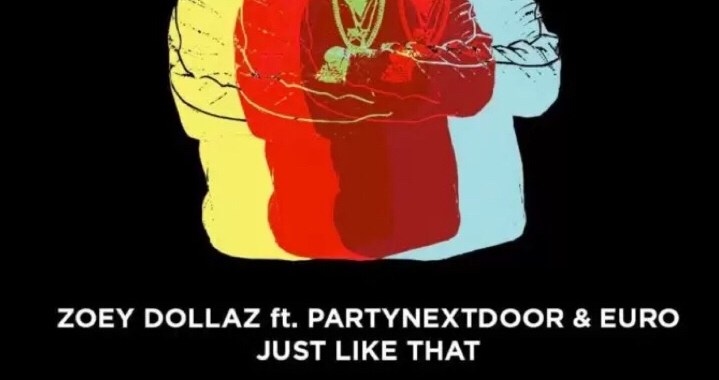 Zoey Dollaz ft. Partynextdoor & Euro – Just Like That