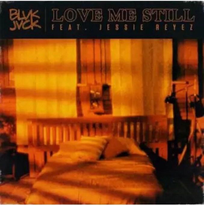 BLVK JVCK ft. Jessie Reyez – Love Me Still mp3 download