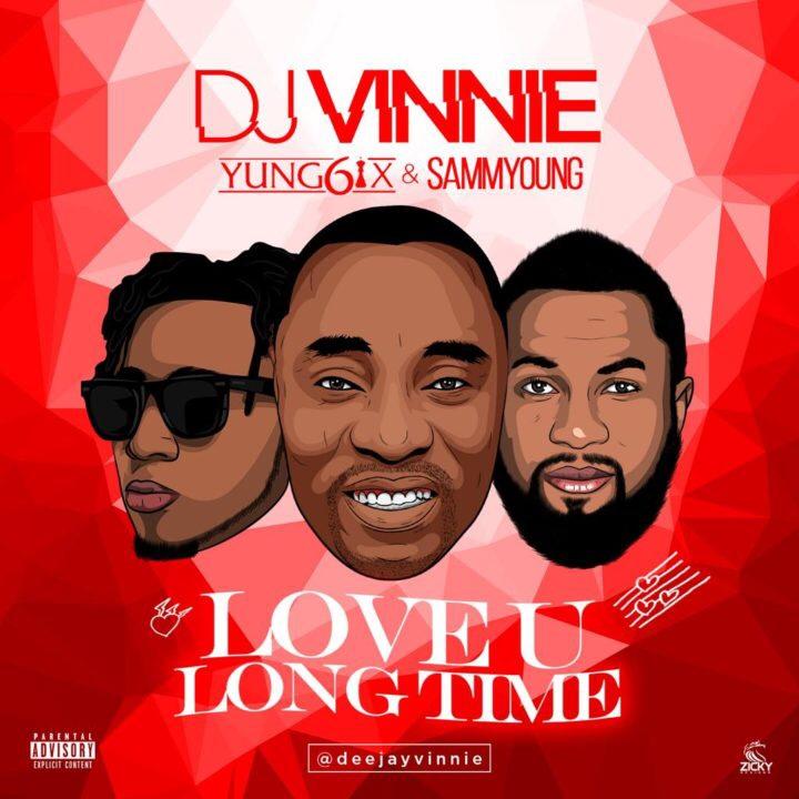 DJ Vinnie Ft. Yung6ix – Love U Long Time (Song)