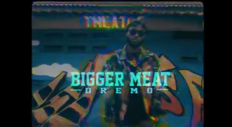 Dremo - Bigger Meat (Video)