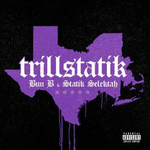 Bun B & Statik Selektah - Trillstatik (Album)