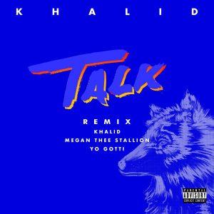 KHALID – TALK REMIX (FT. MEGAN THEE STALLION & YO GOTTI)