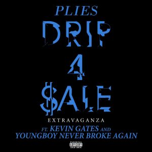 PLIES – DRIP 4 SALE EXTRAVAGANZA (FT. KEVIN GATES & NBA YOUNGBOY)