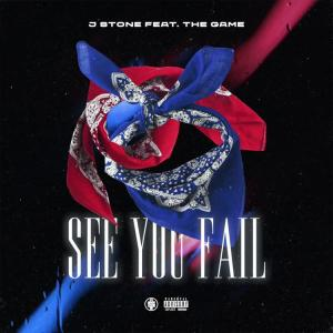 J Stone - See You Fail Ft. The Game