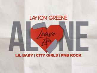 Layton Greene - Leave Em Alone Ft. City Girls, Lil Baby & PnB Rock