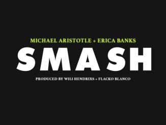 Michael Aristotle - Smash Ft. Erica Banks