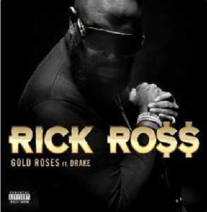 Rick Ross - Gold Roses Ft. Drake