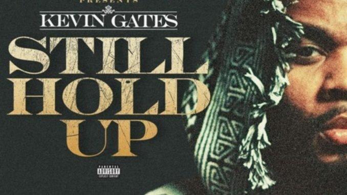 Kevin Gates - Still Hold Up (mp3 download)