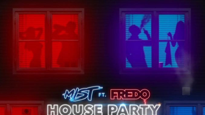 Mist - House Party Ft. Fredo (mp3 download)