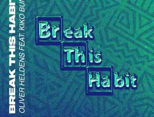 Oliver Heldens – Break This Habit ft. Kiko Bun (download)