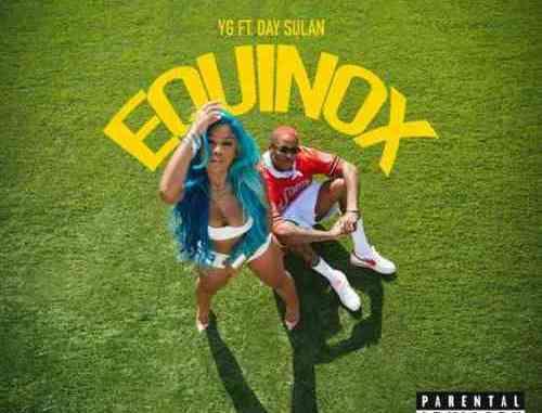 YG – Equinox ft. Day Sulan (download)