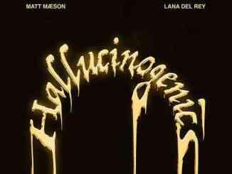 Lana Del Rey & Matt Maeson – Hallucinogenics (download)