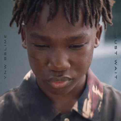 YNW BSlime – Just Wait (download)