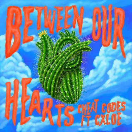 Cheat Codes – Between Our Hearts ft. CXLOE (download)