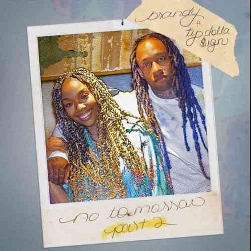Brandy x Ty Dolla $ign - No Tomorrow Pt. 2 (download)