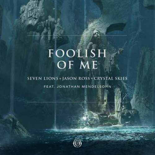 Seven Lions, Jason Ross & Crystal Skies – Foolish of Me ft. Jonathan Mendelsohn (download)