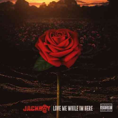 Jackboy – Love Me While I'm Here Album (download)