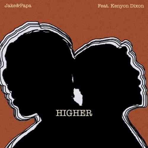 Jake&Papa – Higher ft. Kenyon Dixon (download)