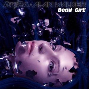 Au/Ra & Alan Walker – Dead Girl! (download)