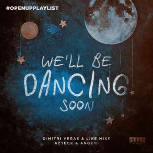 Dimitri Vegas & Like Mike, Azteck & Angemi – We'll Be Dancing Soon (download)
