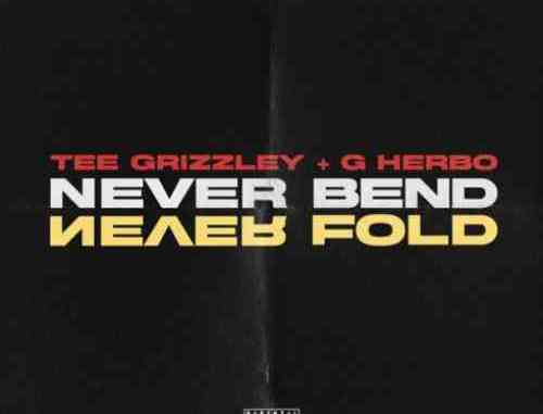 Tee Grizzley & G Herbo – Never Bend Never Fold (download)