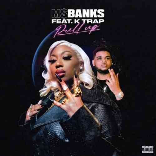 Ms Banks – Pull Up F. K-Trap (download)