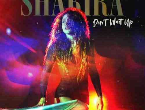 Shakira – Don't Wait Up (download)