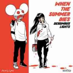 deadmau5 & Lights – When the Summer Dies (download)