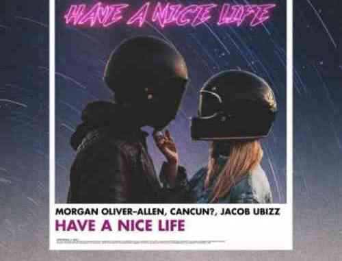 Morgan Oliver-Allen & CANCUN x Jacob Ubizz – Have a Nice Life (download)