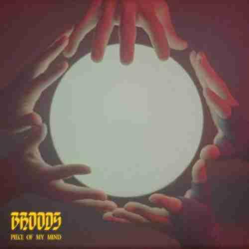 BROODS – Piece Of My Mind (download)