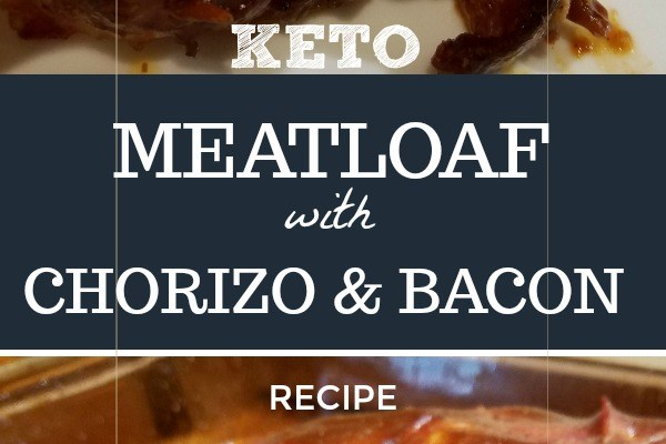 Keto Meatloaf with Chorizo and Bacon