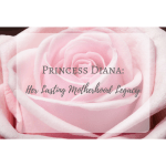 Princess Diana: Her Lasting Motherhood Legacy