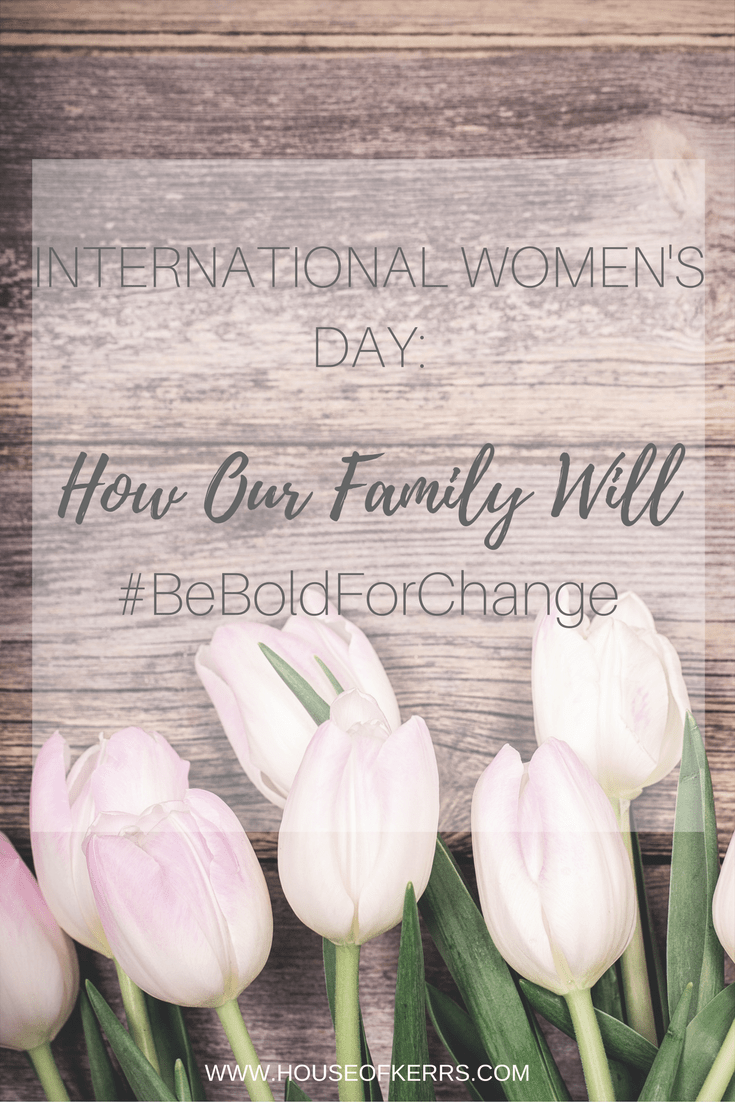 international women's day 2017: how our family will #beboldforchange