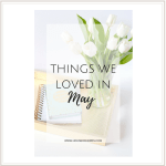 House of Kerrs | Things We Loved in May