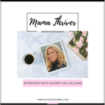 Mama Thriver Inspiration Series: Interview with Audrey McClelland | House of Kerrs