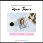 Mama Thriver ™ Inspiration Series- Interview with Susan Elstob of Isla Pearl