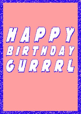 Happy Birthday Gurrrl Greetings Card