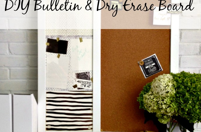 Back To School: DIY Bulletin & Dry Erase Board