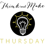 Think & Make Thursday #11