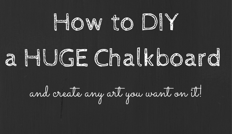 How to DIY a HUGE Chalkboard