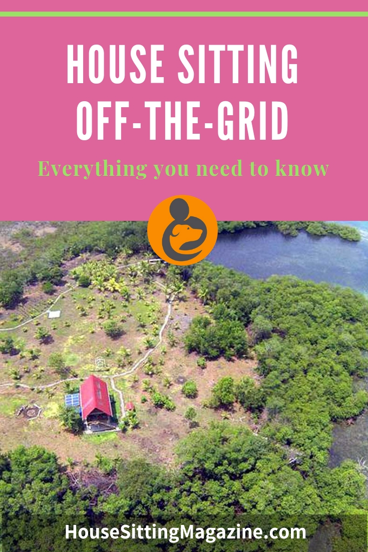 Do you have what it takes to house sit off grid properties? Solar power, rainwater collection, composting toilets? We tell you everything you need to know. #housesittingtips #housesitting #offthegridhousesitting #getstartedhousesitting #housesittingresources