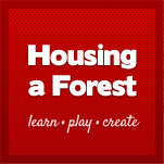 Housing a Forest | Learn, Play, Create