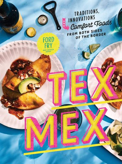 Ford Fry's Tex-Mex cookbook