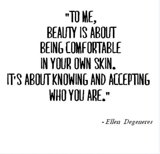 LOVE this quote….  by Ellen Degenerous