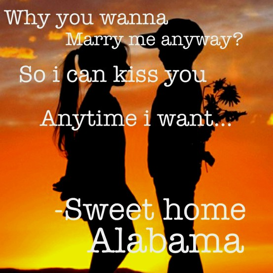 Sweet Home Alabama. love this quote!